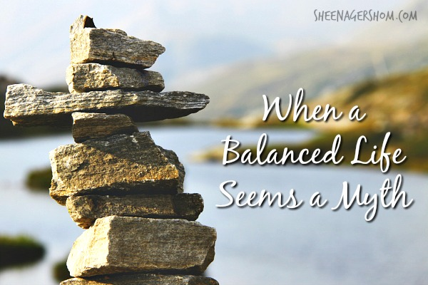 When a Balanced Life Seems a Myth