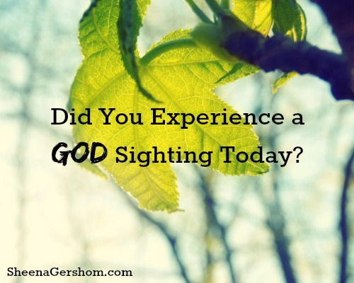 Did you experience a God sighting today?