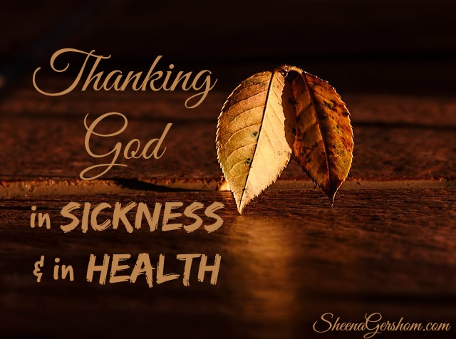Thanking God in Sickness & in Health