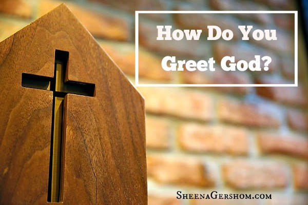 How do you greet God?