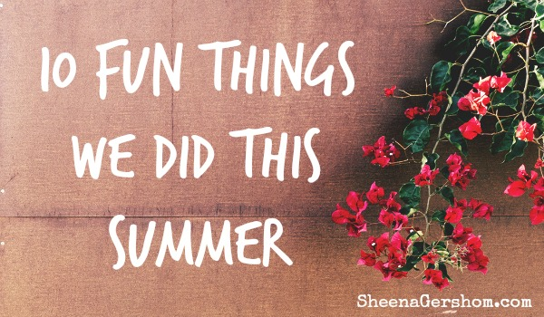 10 Fun Things We Did This Summer