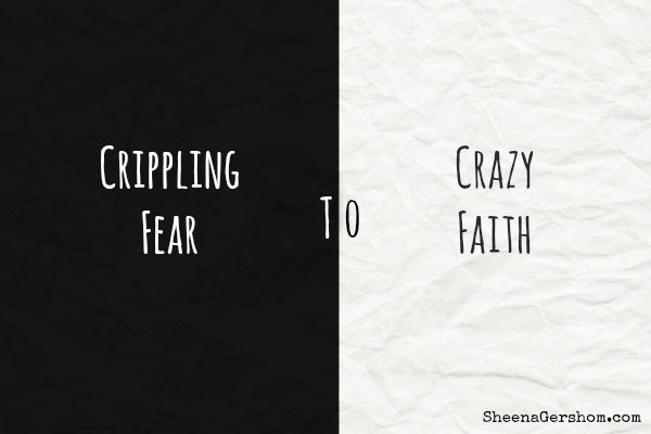 Crippling Fear Vs. Crazy Faith